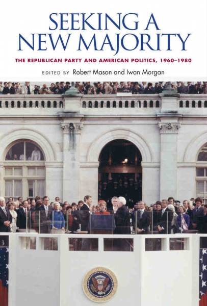 Book cover: Seeking a New Majority: The Republican Party and American Politics, 1960-1980